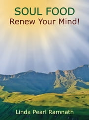 Soul Food: Renew Your Mind! ebook by Linda Pearl Ramnath
