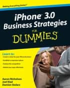 iPhone 3.0 Business Strategies For Dummies ebook by Joel Elad, Damien Stolarz, Aaron Nicholson