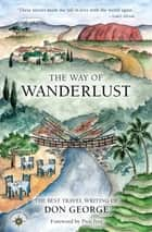 The Way of Wanderlust - The Best Travel Writing of Don George ebook by Don George, Pico Iyer