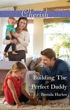 Building The Perfect Daddy ebook by Brenda Harlen