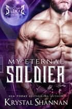 My Eternal Soldier ebook by Krystal Shannan