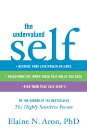 The Undervalued Self - Restore Your Love/Power Balance, Transform the Inner Voice That Holds You Back, and Find Your True Self-Worth ebook by Elaine N. Aron