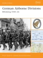 German Airborne Divisions - Blitzkrieg 1940–41 ebook by Bruce Quarrie
