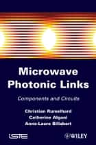 Microwaves Photonic Links ebook by Christian Rumelhard,Catherine Algani,Anne-Laure Billabert