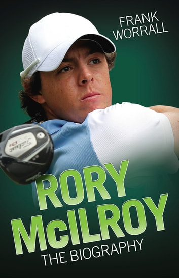 Rory Mcllroy - The Biography ebook by Frank Worrall