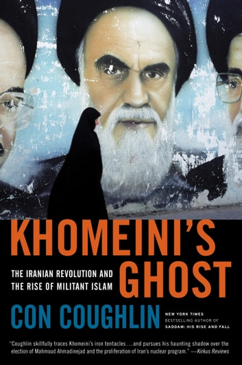 Khomeini's Ghost - The Iranian Revolution and the Rise of Militant Islam ebook by Con Coughlin
