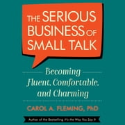The Serious Business of Small Talk - Becoming Fluent, Comfortable, and Charming audiobook by Carol Fleming