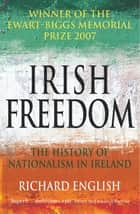 Irish Freedom - A History of Nationalism in Ireland ebook by Richard English