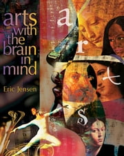 Arts with the Brain in Mind ebook by Jensen, Eric