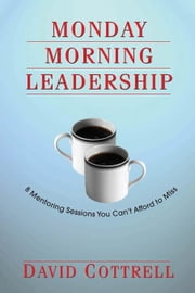Monday Morning Leadership ebook by Cottrell, David