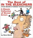 The Best of In the Bleachers - A Classic Collection of Mental Errors ebook by Steve Moore
