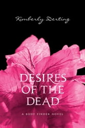 Desires of the Dead - A Body Finder Novel ebook by Kimberly Derting