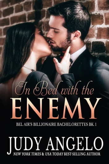 In Bed with the Enemy - Billionaire Bachelorettes of Bel-Air, #1 ebook by JUDY ANGELO