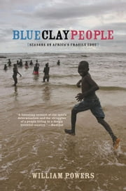Blue Clay People - Seasons on Africa's Fragile Edge ebook by William D. Powers
