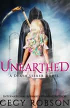 Unearthed - A Death Seeker Novel ebook by Cecy Robson