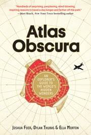 Atlas Obscura - An Explorer's Guide to the World's Hidden Wonders ebook by Joshua Foer,Dylan Thuras,Ella Morton