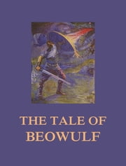 The Tale of Beowulf ebook by Beowulf,William Morris,A. J. Wyatt