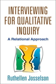 Interviewing for Qualitative Inquiry - A Relational Approach ebook by PhD Ruthellen Josselson, PhD