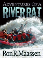 Adventures of a River Rat ebook by R. R. Maassen