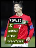 Ronaldo - 27 Numbers & Facts You Don't Know - [ Design Edition ] Secrets of the best soccer player in the world! ebook by Mobile Library