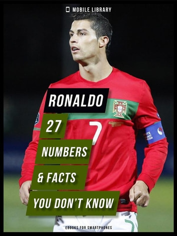 Ronaldo - 27 Numbers & Facts You Don't Know [ Design Edition ] - Secrets of the best soccer player in the world! ebook by Mobile Library