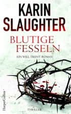 Blutige Fesseln - Ein Will Trent-Roman. Thriller ebook by Karin Slaughter