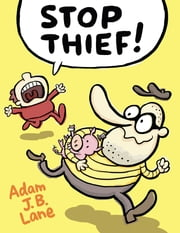 Stop Thief! ebook by Adam J.B. Lane