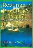 Revenge of Poseidon's Trident - An Ethan Sparks Adventure ebook by Nick Barry