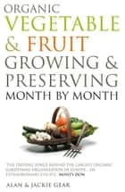Organic Vegetable & Fruit Growing & Preserving Month by Month ebook by Alan & Jackie Gear