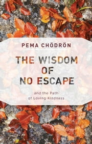 The Wisdom of No Escape - And the Path of Loving Kindness ebook by Pema Chodron