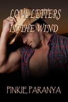 Love Letters in the Wind ebook by Pinkie Paranya