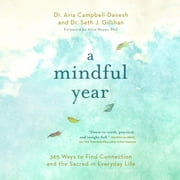 A Mindful Year - 365 Ways to Find Connection and the Sacred in Everyday Life audiobook by Dr. Aria Campbell-Danesh, Seth J. Gillihan PhD