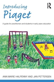 Introducing Piaget - A guide for practitioners and students in early years education ebook by Ann Marie Halpenny,Jan Pettersen