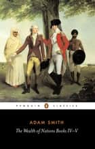 The Wealth of Nations - Books IV-V ebook by Adam Smith, Andrew Skinner, Andrew Skinner,...