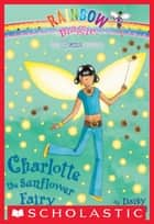 Petal Fairies #4: Charlotte the Sunflower Fairy - A Rainbow Magic Book ebook by Daisy Meadows