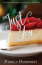 Just You - Cheesecake, Margaritas, & Candlelight, #1 ebook by Pamela Humphrey