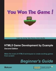 HTML5 Game Development by Example: Beginner's Guide - Second Edition ebook by Makzan