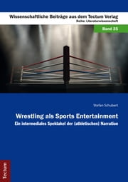 Wrestling als Sports Entertainment - Ein intermediales Spektakel der (athletischen) Narration ebook by Stefan Schubert