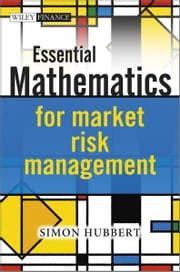 Essential Mathematics for Market Risk Management ebook by Simon Hubbert