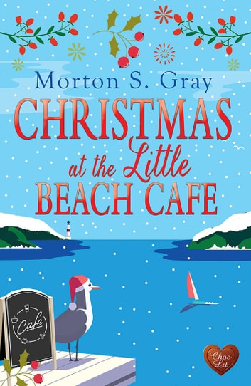 Christmas at the Little Beach Café ebook by Morton S Gray