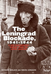 The Leningrad Blockade, 1941-1944: A New Documentary History from the Soviet Archives ebook by Mr. Richard Bidlack,Nikita Lomagin,Ms Marian Schwartz