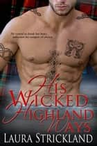 His Wicked Highland Ways ebook by Laura  Strickland