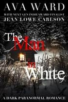 The Man in White: A Dark Paranormal Romance ebook by Ava Ward