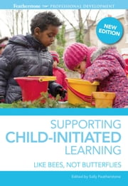 Supporting Child-initiated Learning - Like Bees, Not Butterflies ebook by Sally Featherstone