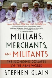 Mullahs, Merchants, and Militants - The Economic Collapse of the Arab World ebook by Stephen Glain