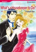 WHAT'S A HOUSEKEEPER TO DO? - Harlequin Comics ebook by Jennie Adams, Yukari Ito