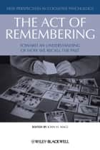 The Act of Remembering ebook by John H. Mace