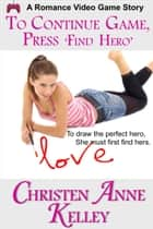 To Continue Game, Press 'FIND HERO' ebook by Christen Anne Kelley