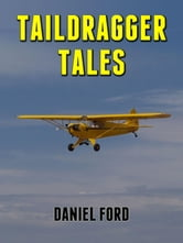 Taildragger Tales: My Late-Blooming Romance with a Piper Cub and Her Younger Sisters ebook by Daniel Ford