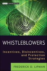 Whistleblowers - Incentives, Disincentives, and Protection Strategies ebook by Frederick D. Lipman